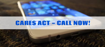 cell phone blurred with writing: CARES ACT CALL NOW