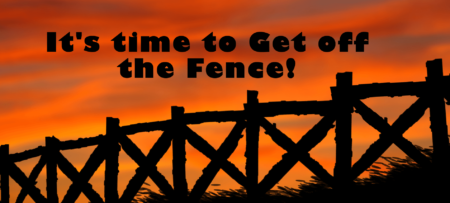 Black fence against a blazing red sunset with text: It's time to get off the fence.